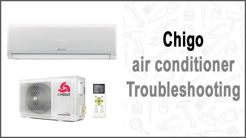 Chigo air conditioner Troubleshooting