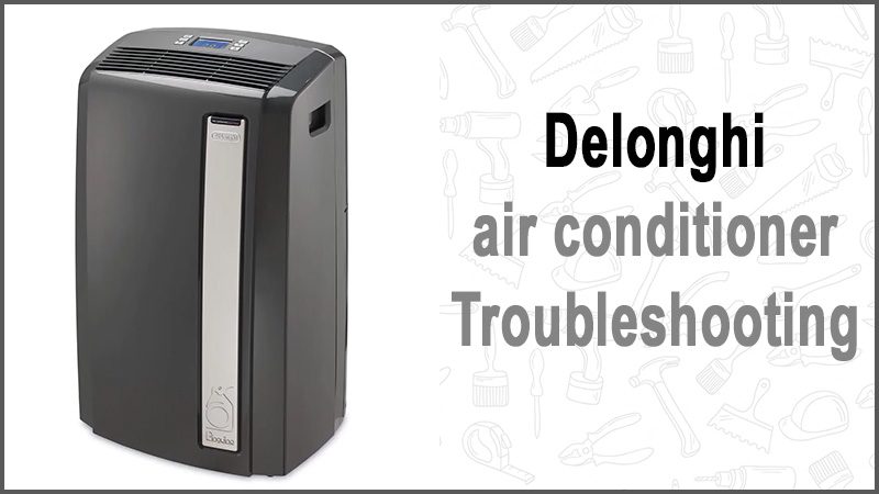 Delonghi air conditioner troubleshooting