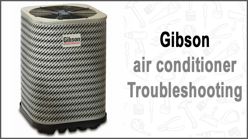 Gibson air conditioner troubleshooting