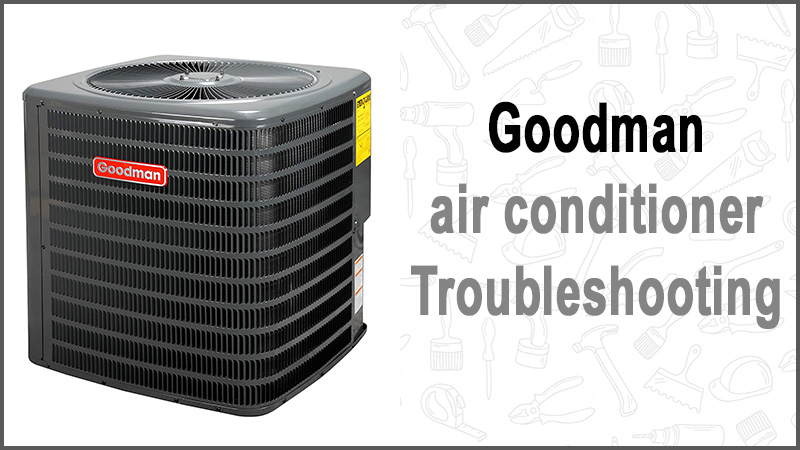 Goodman air conditioner troubleshooting