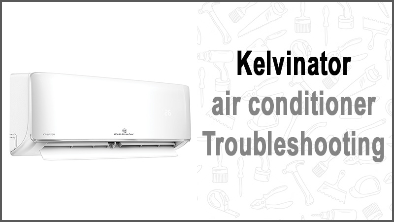 Kelvinator air conditioner troubleshooting