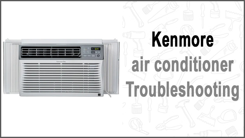 Kenmore air conditioner Troubleshooting