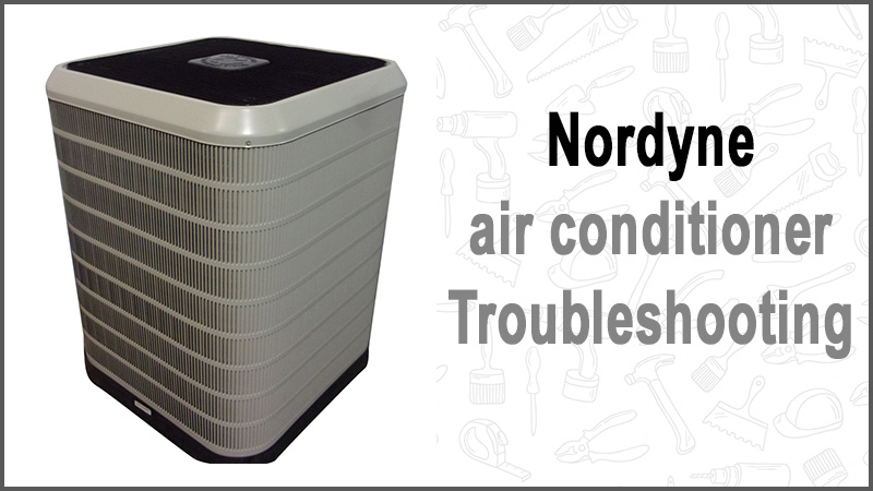 Nordyne air conditioner Troubleshooting