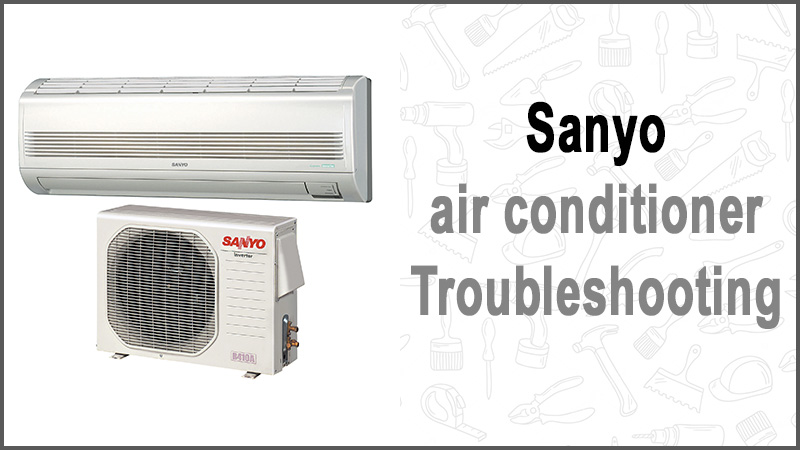 Sanyo air conditioner troubleshooting