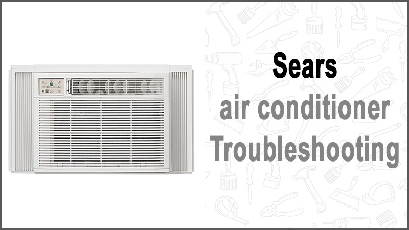 Sears air conditioner troubleshooting