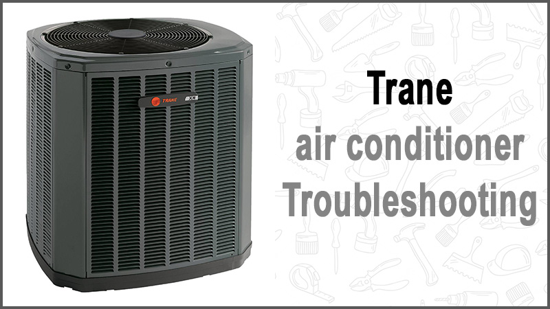 Trane air conditioner troubleshooting