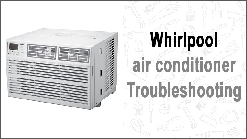Whirlpool air conditioner troubleshooting