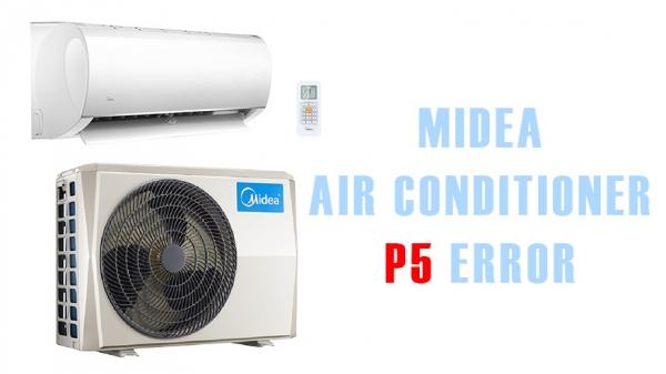 Midea air conditioner p5 error