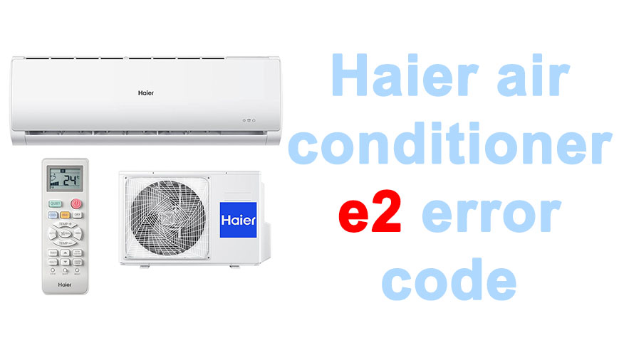 Haier air conditioner e2 error code