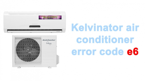 Kelvinator air conditioner error code e6