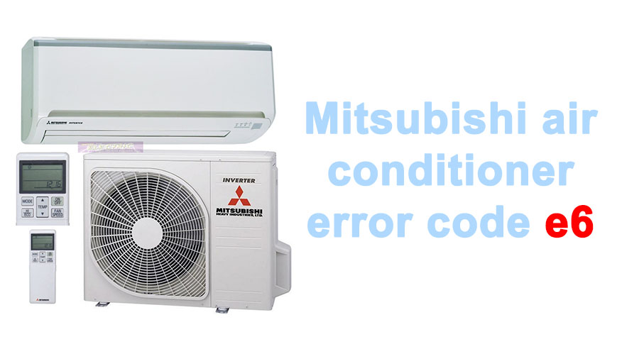 Mitsubishi air conditioner error code e6