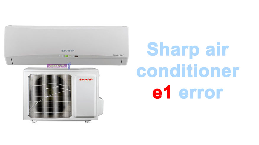 Sharp air conditioner e1 error