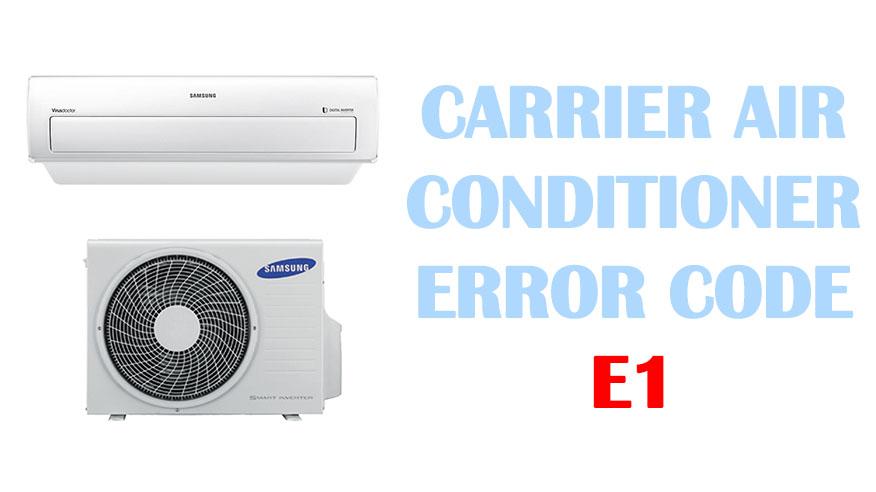 Carrier air conditioner error code e1